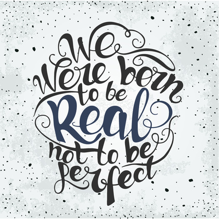 phrases: We were born to be real not to be perfect.  custom hand lettering apparel t-shirt print design, typographic composition phrase quote poster Illustration