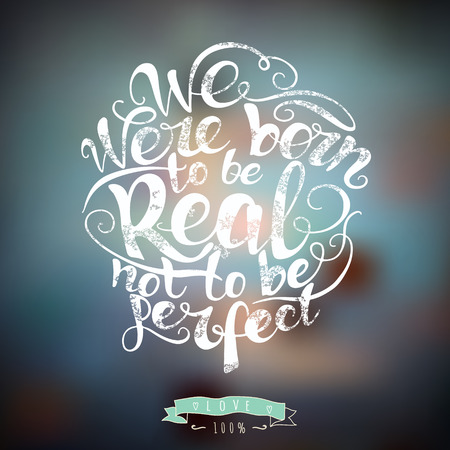 artistic background: We were born to be real not to be perfect.  Custom hand lettering apparel t-shirt print design, typographic composition phrase quote poster Illustration