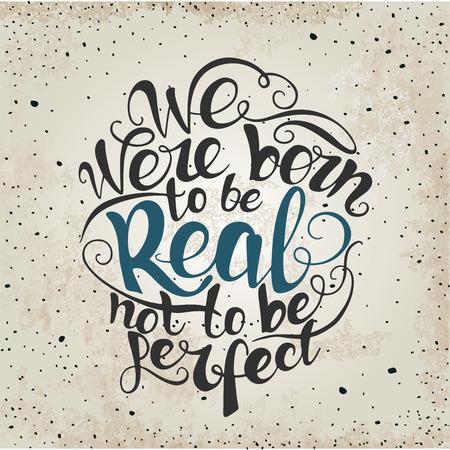 我々 は完璧なものにしない本物のように生まれた。 カスタム手レタリング アパレル t シャツ プリント デザイン、タイポグラフィ組成フレーズ引用