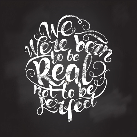 Print design: We were born to be real not to be perfect.  custom hand lettering apparel t-shirt print design, typographic composition phrase quote poster Illustration