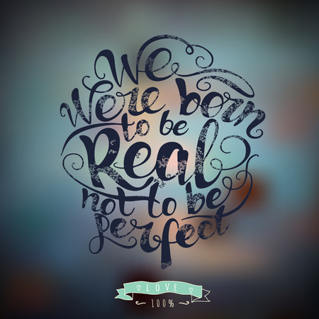 hand crafted: We were born to be real not to be perfect.  custom hand lettering apparel t-shirt print design, typographic composition phrase quote poster Illustration