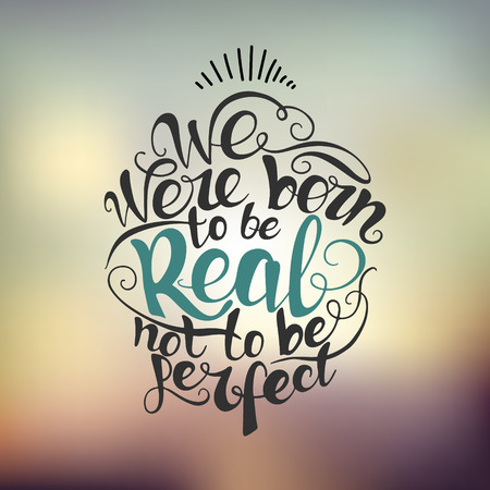 vintage background: We were born to be real not to be perfect.  custom hand lettering apparel t-shirt print design, typographic composition phrase quote poster Illustration