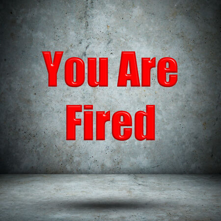 you are fired: You Are Fired concrete wall