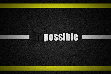 unachievable: Traffic  road surface with text Impossible