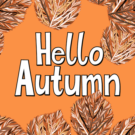 Vector card with words hello autumn and fall leaves. Fall floral background. Autumn banner with foliage. Card with colorful hand drawn leaves and lettering. Hand drawn composition on orange background