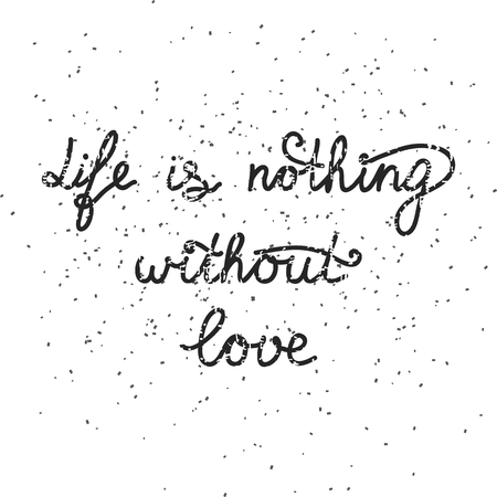 nothing: Handwritten quote Life is nothing without love on grungy red background framed by white dots. Illustration