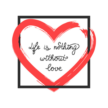 Handwritten quote Life is nothing without love framed poster with a red heart in the center.
