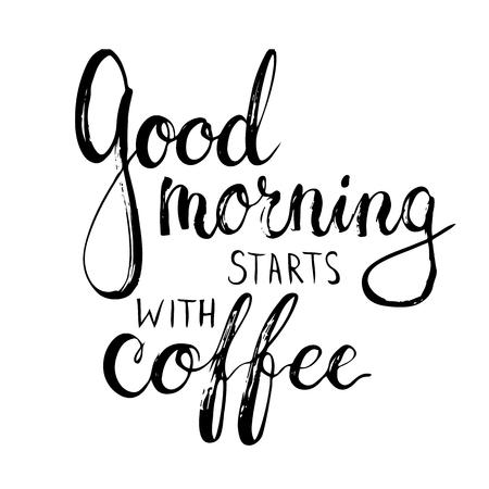 손으로 그린 타이포그래피 레터링 문구 좋은 아침 커피와 함께 시작합니다. 타이포그래피 인사말 및 초대 카드 또는 t 셔츠 인쇄 현대 서예