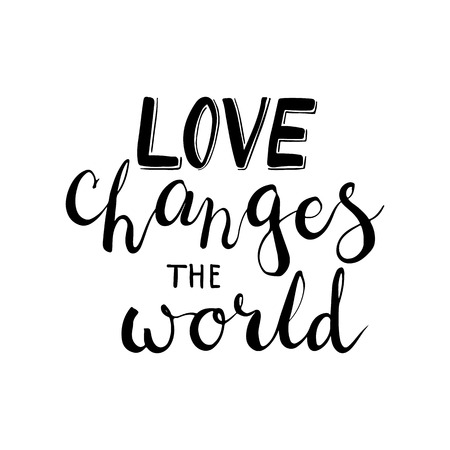 wedding day: Hand drawn typography lettering phrase Love Changes The World. Modern calligraphy for typography greeting and invitation card for Valentine day or save the date card or t-shirt print.