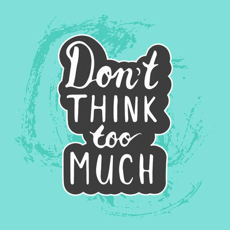 too much: Hand drawn typography lettering phrase Dont Think Too Much on the blue grunge hand drawn background. Modern motivational calligraphy for typography greeting and invitation card or t-shirt print. Illustration