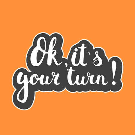 Hand drawn typography lettering phrase Ok, its your turn isolated on the orange background. Modern motivational calligraphy for typography poster and postcard or t-shirt print. Illusztráció