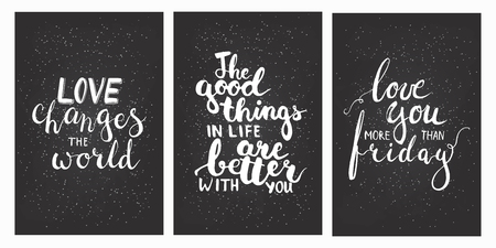 Hand drawn chalk lettering phrases set Love you more than friday, Love changes the world, The good things in life are better with you. Modern calligraphy for save the date card or t-shirt print.