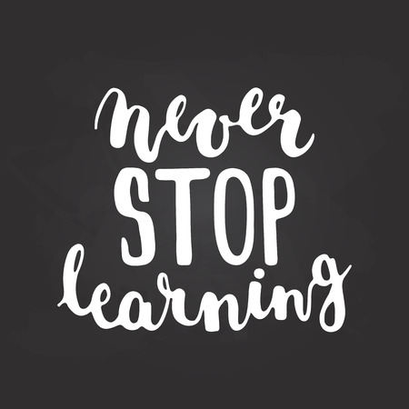 card stop: Hand drawn chalk typography lettering phrase Never stop learning isolated on the black chalkboard background. Modern calligraphy for typography greeting and invitation card or t-shirt print design.