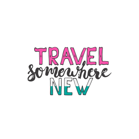 somewhere: Hand drawn typography lettering phrase Travel somewhere new isolated on the white background. Modern calligraphy for typography greeting and invitation card or t-shirt print design. Illustration