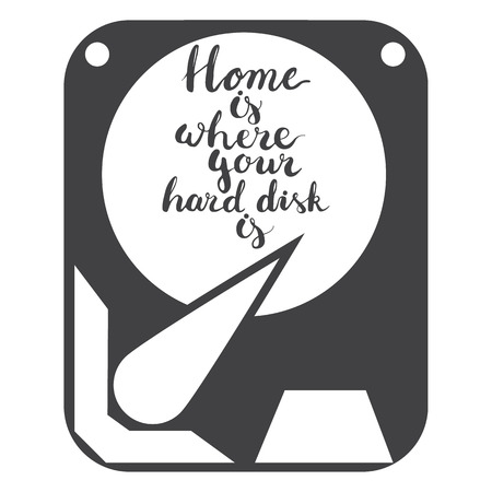 file types: Hand drawn lettering phrase Home is where your hard disk is isolated on the white background with icon of hard disk.