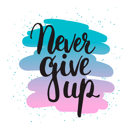 Hand drawn typography lettering phrase Never give up isolated on the colorful background. Modern calligraphy for typography greeting and invitation card or t-shirt print design.