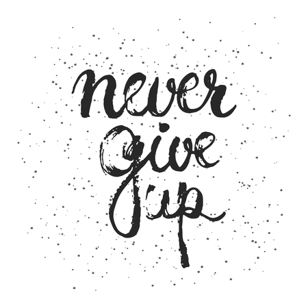enthusiasm: Hand drawn typography lettering phrase Never give up isolated on the white background. Modern calligraphy for typography greeting and invitation card or t-shirt print design.