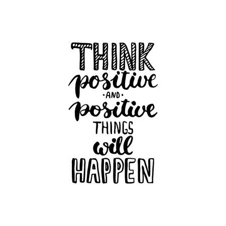 typography lettering phrase Think positive and positive things will happen . Modern ink calligraphy for typography greeting and invitation card for save the date card or t-shirt print.