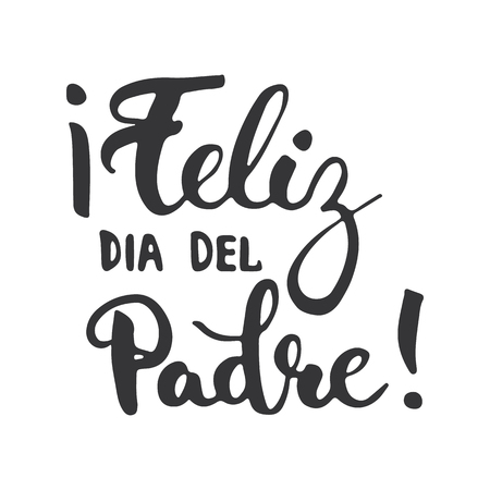 Fathers day lettering calligraphy phrase in Spanish Feliz dia del Padre, greeting card isolated on the white background. Illustration for Fathers Day invitations. Dads day lettering.