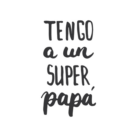 un: Fathers day lettering calligraphy phrase in Spanish Tengo a un Super, Papa, greeting card isolated on the white background. Illustration for Fathers Day invitations. Dads day lettering.