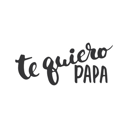 te: Fathers day lettering calligraphy phrase in Spanish Te quiero, Papa, greeting card isolated on the white background. Illustration for Fathers Day invitations. Dads day lettering. Illustration