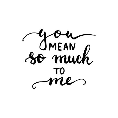 so: Hand drawn typography lettering phrase You mean so much to me. Modern calligraphy for typography greeting and invitation card for save the date card or t-shirt print.