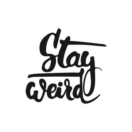 weird: Hand drawn typography lettering phrase Stay weird isolated on the white background. Fun calligraphy for typography greeting and invitation card or t-shirt print design. Illustration