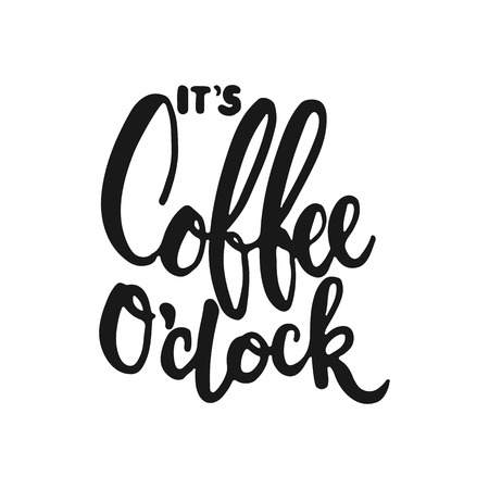 o'clock: Hand drawn typography lettering phrase Its coffee oclock isolated on the white background. Fun calligraphy for typography greeting and invitation card or t-shirt print design.