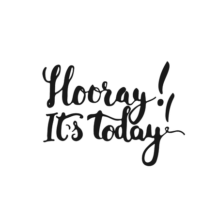 hooray: Hand drawn typography lettering phrase Hooray Its today isolated on the white background. Fun calligraphy for typography greeting and invitation card or t-shirt print design.