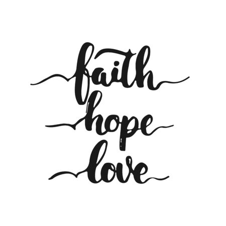 faith hope love: Hand drawn typography lettering phrase Faith Hope Love isolated on the white background. Fun calligraphy for typography greeting and invitation card or t-shirt print design.