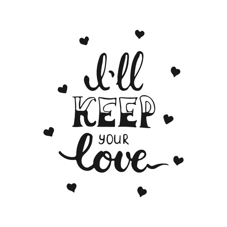 keep your hands: Hand drawn typography lettering phrase Ill keep your love isolated on the white background. Fun calligraphy for typography greeting and invitation card or t-shirt print design.