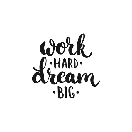 fun at work: Work hard, Dream big - hand drawn lettering phrase, isolated on the white background. Fun brush ink inscription for photo overlays, typography greeting card or t-shirt print, flyer, poster design.