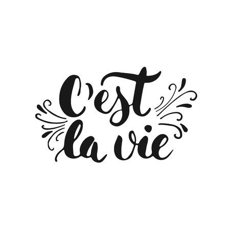 C'est la vie - hand drawn lettering phrase that's life in French, isolated on the white background. Fun brush ink inscription for photo overlays, greeting card or t-shirt print, flyer, poster design.