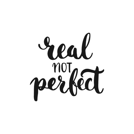 photo real: Real not perfect - hand drawn lettering phrase, isolated on the white background. Fun brush ink inscription for photo overlays, typography greeting card or t-shirt print, flyer, poster design.