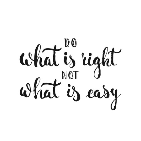Do what is right not what is easy - hand drawn lettering phrase, isolated on the white background. Fun brush ink inscription for photo overlays, greeting card or t-shirt print, flyer, poster design. Illustration