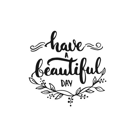 Have a beautiful day - hand drawn lettering phrase, isolated on the white background. Fun brush ink inscription for photo overlays, typography greeting card or t-shirt print, flyer, poster design. Stok Fotoğraf - 57320633