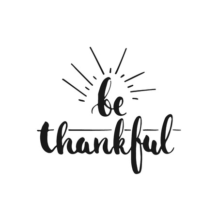 thankful: Be thankful - hand drawn lettering phrase, isolated on the white background. Fun brush ink inscription for photo overlays, typography greeting card or t-shirt print, flyer, poster design.