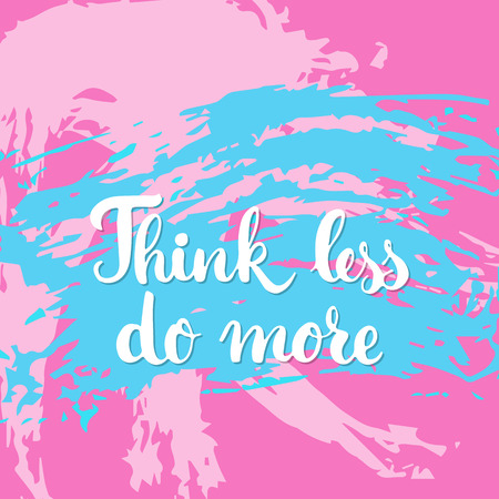 less: Think less do more - hand drawn lettering phrase on the colorful sketch background. Fun brush ink inscription for photo overlays, greeting card or t-shirt print, poster design. Illustration