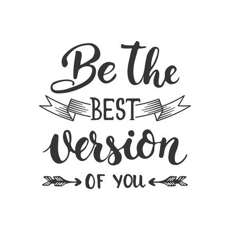 Be the best version of you - hand drawn lettering phrase isolated on the white background. Fun brush ink inscription for photo overlays, greeting card or t-shirt print, poster design.