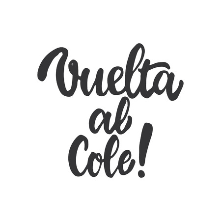 cole: Vuelta al cole - Back to school, lettering calligraphy phrase in Spanish, handwritten text isolated on the white background. Fun calligraphy for greeting and invitation card.