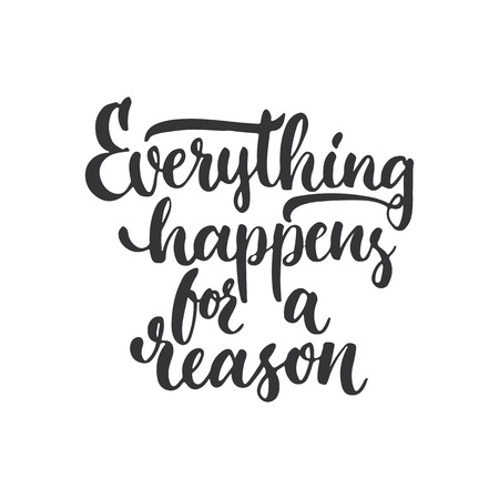 happens: Everything happens for a reason - hand drawn lettering phrase, isolated on the white background. Fun brush ink inscription for photo overlays, typography greeting card or print, flyer, poster design. Illustration