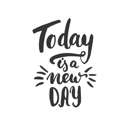 new day: Today is a new day - hand drawn lettering phrase, isolated on the white background. Fun brush ink inscription for photo overlays, typography greeting card or t-shirt print, flyer, poster design.