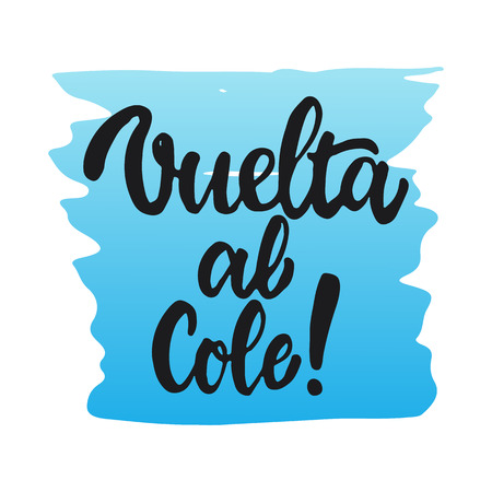 cole: Vuelta al cole - Back to school, lettering calligraphy phrase in Spanish, handwritten text isolated on the white background. Fun calligraphy for greeting and invitation card