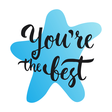best hand: You are the Best - hand drawn lettering phrase, isolated on the white background. Fun brush ink text inscription for photo overlays, typography greeting card or print, flyer, poster design.