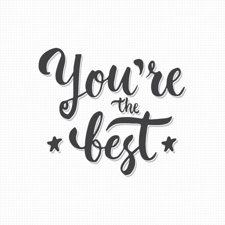 best hand: You are the Best - hand drawn lettering phrase, isolated on the gray crosses background. Fun brush ink text inscription for photo overlays, typography greeting card or print, flyer, poster design Illustration