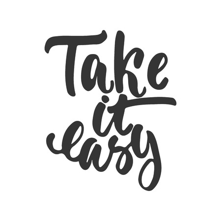 take it easy: Take it easy - hand drawn lettering phrase isolated on the white background. Fun brush ink inscription for photo overlays, greeting card or t-shirt print, poster design
