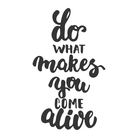 alive: Do what makes you come alive - hand drawn lettering phrase isolated on the white background. Fun brush ink inscription for photo overlays, greeting card or t-shirt print, poster design