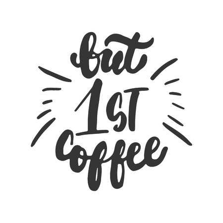 but: But first coffee - hand drawn lettering phrase isolated on the white background. Fun brush ink inscription for photo overlays, greeting card or t-shirt print, poster design