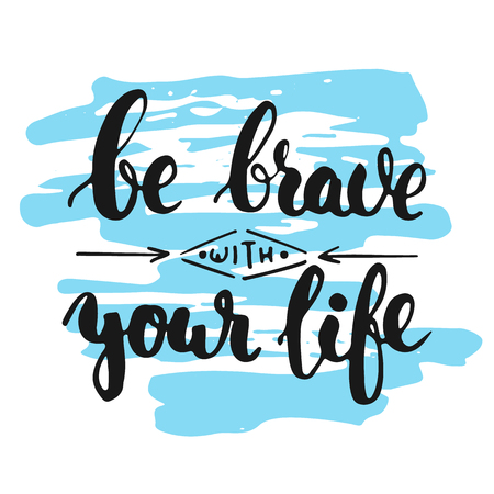 brave: Be brave with your life - hand drawn lettering phrase, isolated on the white background with colorful sketch element. Fun brush ink inscription for photo overlays, greeting card or poster design