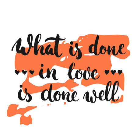 ink well: What is done in love is done well - hand drawn lettering phrase, isolated on the white background with colorful sketch element. Fun ink inscription for photo overlays, greeting card or poster design. Illustration